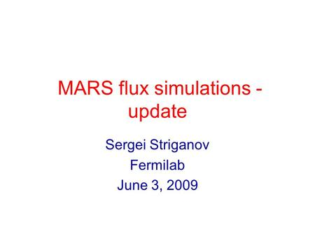 MARS flux simulations - update Sergei Striganov Fermilab June 3, 2009.