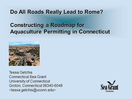 Tessa Getchis Connecticut Sea Grant University of Connecticut Groton, Connecticut 06340-6048 Do All Roads Really Lead to Rome?