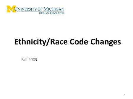Ethnicity/Race Code Changes Fall 2009 1. Summary: RACE/ETHNICITY MODIFICATIONS Modifications will be made in response to the Higher Education Opportunity.