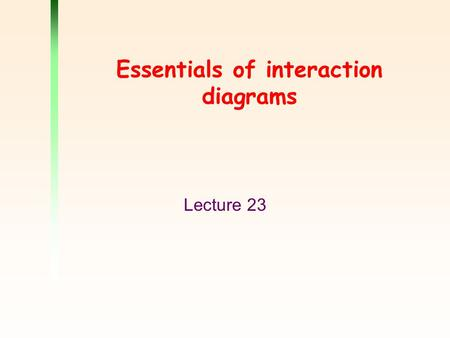 Essentials of interaction diagrams Lecture 23. 2 Outline Collaborations Interaction on collaboration diagrams Sequence diagrams Messages from an object.