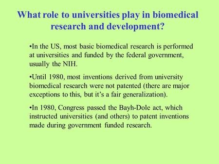What role to universities play in biomedical research and development? In the US, most basic biomedical research is performed at universities and funded.
