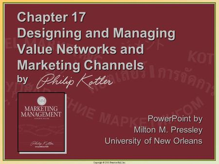 Chapter 17 Designing and Managing Value Networks and Marketing Channels by PowerPoint by Milton M. Pressley University of New Orleans.