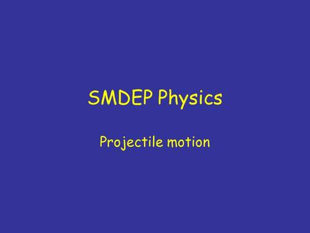 SMDEP Physics Projectile motion. Ch. 3, #28 1.1/6 as far 2.6 times as far 3.36 times as far 4.3.4 times as far 5.Other 6.Didn't finish.