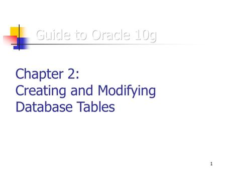 1 Chapter 2: Creating and Modifying Database Tables.