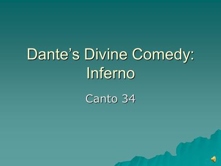 Dante's Divine Comedy: Inferno Canto 34 Canto 25  Ninth Circle, Fourth Ring: Judecca  Traitors against benefactors are being punished  Cold and ice.