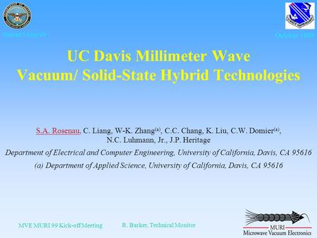 MVE MURI 99 Kick-off Meeting R. Barker, Technical Monitor Started 1 May 99 October 1999 UC Davis Millimeter Wave Vacuum/ Solid-State Hybrid Technologies.