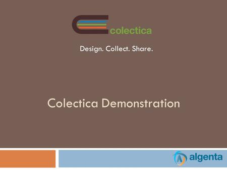 Colectica Demonstration Design. Collect. Share.. Copyright © 2010 Algenta Technologies Colectica Platform IASSIST 2010 2 1. Colectica Designer 2. Colectica.