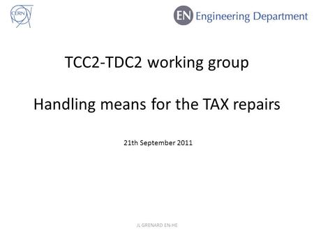TCC2-TDC2 working group Handling means for the TAX repairs JL GRENARD EN-HE 21th September 2011.