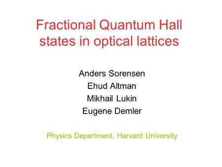 Fractional Quantum Hall states in optical lattices Anders Sorensen Ehud Altman Mikhail Lukin Eugene Demler Physics Department, Harvard University.