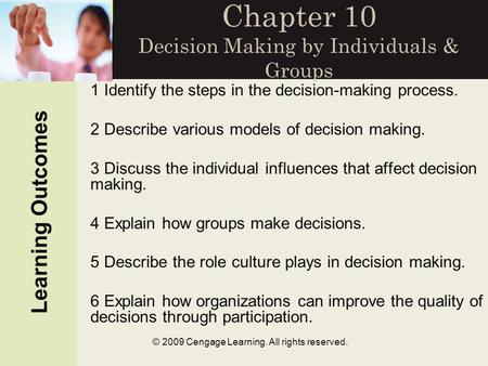© 2009 Cengage Learning. All rights reserved. Chapter 10 Decision Making by Individuals & Groups Learning Outcomes 1 Identify the steps in the decision-making.
