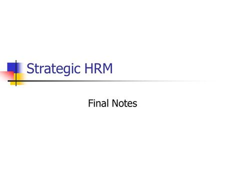 Strategic HRM Final Notes. Our Goal for SHRM: To understand the strategic issues in using Human Resources for sustainable competitive advantage and how.