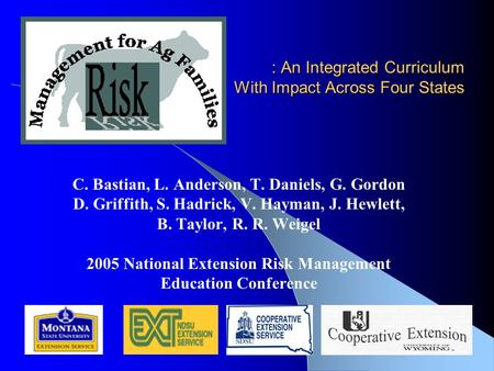 : An Integrated Curriculum With Impact Across Four States C. Bastian, L. Anderson, T. Daniels, G. Gordon D. Griffith, S. Hadrick, V. Hayman, J. Hewlett,