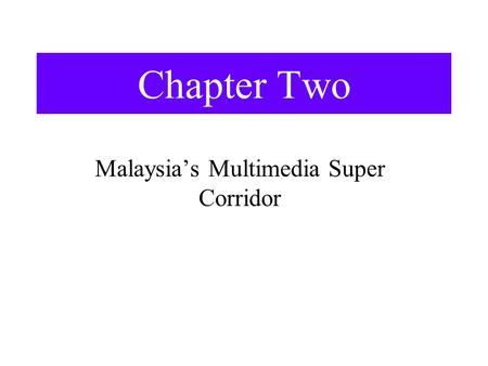Chapter Two Malaysia's Multimedia Super Corridor.