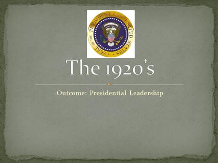 Outcome: Presidential Leadership