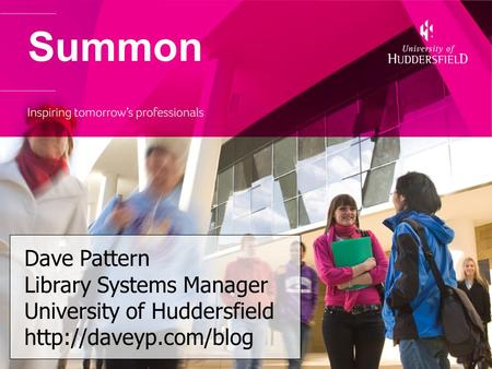 Summon Dave Pattern Library Systems Manager University of Huddersfield