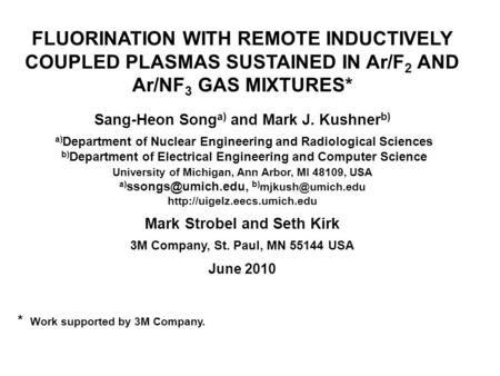 FLUORINATION WITH REMOTE INDUCTIVELY COUPLED PLASMAS SUSTAINED IN Ar/F 2 AND Ar/NF 3 GAS MIXTURES* Sang-Heon Song a) and Mark J. Kushner b) a) Department.