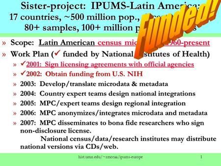 Hist.umn.edu/~rmccaa/ipums-europe1 Sister-project: IPUMS-Latin America: 17 countries, ~500 million pop., 5 census rounds 80+ samples, 100+ million person.