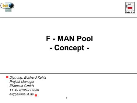1 F - MAN Pool - Concept - Dipl.-Ing. Eckhard Kuhla Project Manager EKonsult GmbH ++ 49 8105-777838