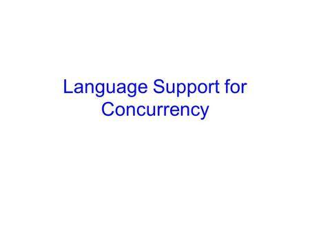 Language Support for Concurrency. 2 Common programming errors Process i P(S) CS P(S) Process j V(S) CS V(S) Process k P(S) CS.