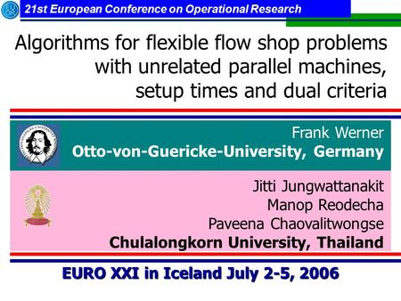 21st European Conference on Operational Research Algorithms for flexible flow shop problems with unrelated parallel machines, setup times and dual criteria.