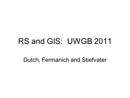 RS and GIS: UWGB 2011 Dutch, Fermanich and Stiefvater.