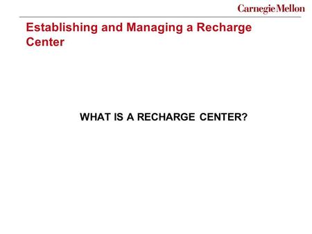 Establishing and Managing a Recharge Center WHAT IS A RECHARGE CENTER?