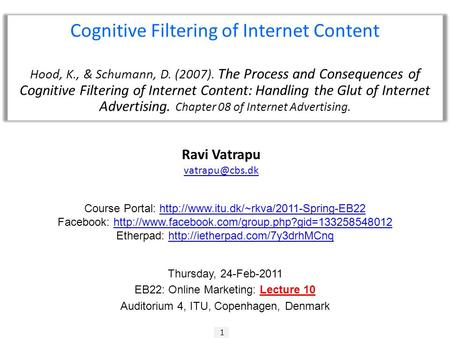 1 Ravi Vatrapu Cognitive Filtering of Internet Content Hood, K., & Schumann, D. (2007). The Process and Consequences of Cognitive Filtering.