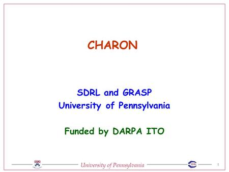 University of Pennsylvania 1 SDRL CHARON SDRL and GRASP University of Pennsylvania Funded by DARPA ITO.