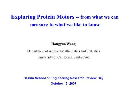 Exploring Protein Motors -- from what we can measure to what we like to know Hongyun Wang Department of Applied Mathematics and Statistics University of.