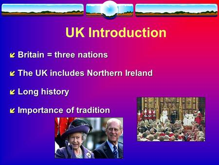 UK Introduction í Britain = three nations í The UK includes Northern Ireland í Long history í Importance of tradition.