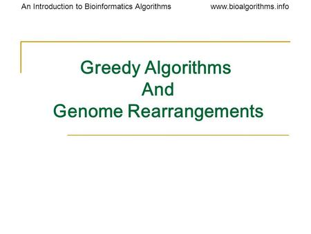 Www.bioalgorithms.infoAn Introduction to Bioinformatics Algorithms Greedy Algorithms And Genome Rearrangements.