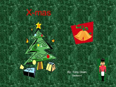 X-mas By: Tony Doan Section 4. Outline X-mas or Christmas is the best holiday because you give and receive presents It's also the best day to spend time.