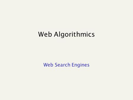 "Web Algorithmics Web Search Engines. Retrieve docs that are ""relevant"" for the user query Doc : file word or pdf, web page, email, blog, e-book,... Query."