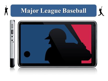Major League Baseball. America's Past Time MLB Goes Mobile iPad Disrupts MLB Distribution MLB and iPad Market iPad Enhances User Experience BAM Pricing.