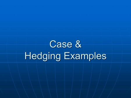 Case & Hedging Examples. Delta – Neutral Consider our strategy of a long Straddle: Consider our strategy of a long Straddle: A long Put and a long Call,