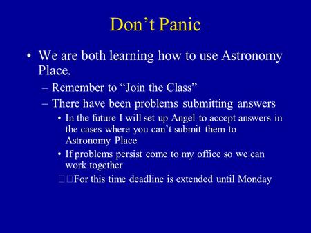 "Don't Panic We are both learning how to use Astronomy Place. –Remember to ""Join the Class"" –There have been problems submitting answers In the future."