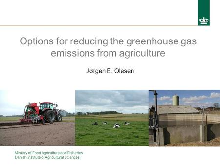 Ministry of Food Agriculture and Fisheries Danish Institute of Agricultural Sciences Options for reducing the greenhouse gas emissions from agriculture.