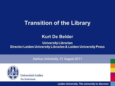 Leiden University. The university to discover. Transition of the Library Kurt De Belder University Librarian Director Leiden University Libraries & Leiden.