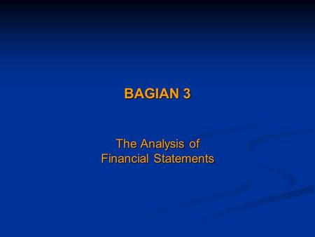 BAGIAN 3 The Analysis of Financial Statements. 2(C) 2004 Prentice Hall, Inc. The Analysis of Financial Statements This chapter will develop tools and.
