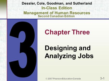 Chapter Three Designing and Analyzing Jobs © 2007 Pearson Education Canada 3-1 Dessler, Cole, Goodman, and Sutherland In-Class Edition Management of Human.