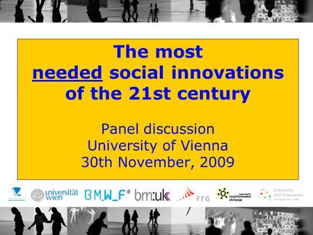 The most needed social innovations of the 21st century Panel discussion University of Vienna 30th November, 2009.