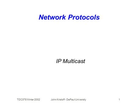 TDC375 Winter 2002John Kristoff - DePaul University1 Network Protocols IP Multicast.