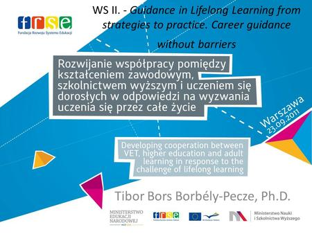 Tibor Bors Borbély-Pecze, Ph.D. WS II. - Guidance in Lifelong Learning from strategies to practice. Career guidance without barriers.