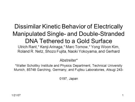 1/21/071 Dissimilar Kinetic Behavior of Electrically Manipulated Single- and Double-Stranded DNA Tethered to a Gold Surface Ulrich Rant,* Kenji Arinaga,*
