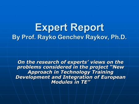 "Expert Report By Prof. Rayko Genchev Raykov, Ph.D. On the research of experts' views on the problems considered in the project ""New Approach in Technology."