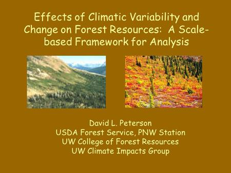 Effects of Climatic Variability and Change on Forest Resources: A Scale- based Framework for Analysis David L. Peterson USDA Forest Service, PNW Station.