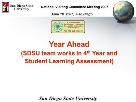 Year Ahead (SDSU team works in 4 th Year and Student Learning Assessment) April 16, 2007, San Diego San Diego State University National Visiting Committee.