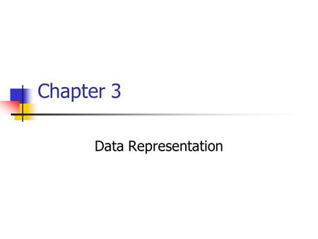 Chapter 3 Data Representation. Chapter goals Describe numbering systems and their use in data representation Compare and contrast various data representation.