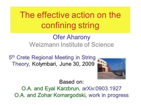The effective action on the confining string Ofer Aharony Weizmann Institute of Science 5 th Crete Regional Meeting in String Theory, Kolymbari, June 30,