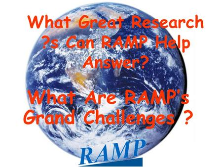 What Great Research ?s Can RAMP Help Answer? What Are RAMP's Grand Challenges ?